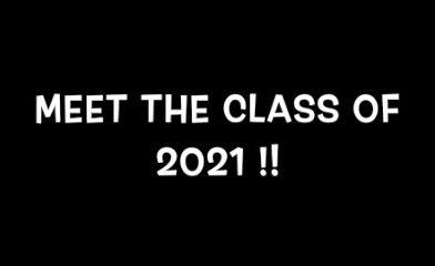 Meet the Class of 2021!